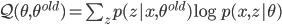 \mathcal{Q}(\theta,\theta^{old}) = \sum_z p(z|x,\theta^{old}) \log p(x,z|\theta)