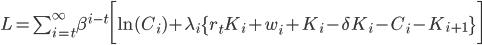 \mathit{L}=\sum^{\infty}_{i=t} \beta^{i-t} \bigg[  \ln(C_{i}) + \lambda_i\{ r_tK_i + w_i + K_i - \delta K_i - C_i - K_{i+1} \} \bigg]