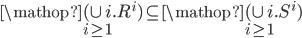 \mathop {( \cup i}\limits_{i \ge 1} .{R^i}) \subseteq \mathop {( \cup i}\limits_{i \ge 1} .{S^i})