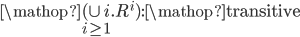 \mathop {(\cup i}\limits_{i \ge 1} .{R^i}):{\mathop{\rm transitive}\nolimits}