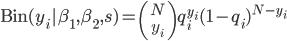 \mathrm{Bin}(y_i \beta_1,\beta_2,s) = {{N}\choose{y_i}} q_{i}^{y_i}(1-q_i)^{N-y_i}