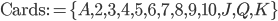 \mathrm{Cards} := \{ A, 2, 3, 4, 5, 6, 7, 8, 9, 10, J, Q, K \}