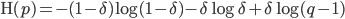 \mathrm{H}(p) = -(1 - \delta) \log (1 - \delta) - \delta \log \delta + \delta \log (q - 1)