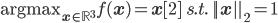\mathrm{argmax}_{\bf x \in \mathbb{R}^3} f({\bf x})={\bf x}[2] \ \ s.t.\ || {\bf x} ||_2=1