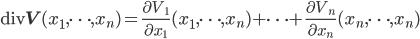 \mathrm{div}\mathbf{V}(x_1,\cdots,x_n)=\frac{\partial V_1}{\partial x_1}(x_1,\cdots,x_n)+\cdots+\frac{\partial V_n}{\partial x_n}(x_n,\cdots,x_n)
