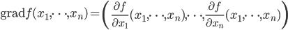 \mathrm{grad}f(x_1,\cdots,x_n)=\left( \frac{\partial f}{\partial x_1}(x_1,\cdots,x_n),\cdots,\frac{\partial f}{\partial x_n}(x_1,\cdots,x_n)\right)