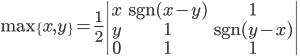 \mathrm{max}\{x,y\} = \frac 1 2 \left|\begin{array}{ccc}x & \mathrm{sgn}(x-y) & 1 \ y & 1 & \mathrm{sgn}(y-x) \ 0 & 1 & 1 \end{array}\right|