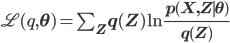 \mathscr L (q,\mathbf \theta) = \sum_{\mathbf Z}q(\mathbf Z)\ln\frac{p(\mathbf X, \mathbf Z \mid \mathbf \theta)}{q(\mathbf Z)}