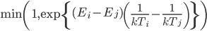 \min \left( 1, \exp\left\{{(E_i - E_j) \left( \frac{1}{kT_i} - \frac{1}{kT_j}\right)}  \right\}\right)