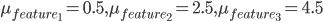 \mu_{feature_1}=0.5, \mu_{feature_2}=2.5, \mu_{feature_3}=4.5