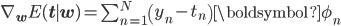 \nabla_{\mathbf w}E({\mathbf t} \mid {\mathbf w}) = \sum_{n=1}^N\left(y_n-t_n\right){\boldsymbol \phi}_n