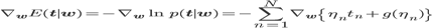 \nabla_{\mathbf w}E({\mathbf t} \mid {\mathbf w}) = -\nabla_{\mathbf w}\ln p({\mathbf t} \mid {\mathbf w}) = -\sum_{n=1}^N\nabla_{\mathbf w} \left\{\eta_n t_n + g(\eta_n)\right\}