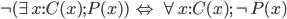 \neg (\exists x:C(x); P(x)) \;\Leftrightarrow\; \forall x:C(x); \neg P(x)