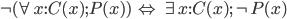 \neg (\forall x:C(x); P(x)) \;\Leftrightarrow\; \exists x:C(x); \neg P(x)
