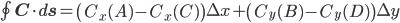 \oint \mathbf{C}\cdot d\mathbf{s}=\left(C_x(A)-C_x(C)\right)\Delta x+\left(C_y(B)-C_y(D)\right)\Delta y