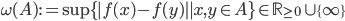 \omega (A) := \sup \{ |f(x)-f(y)| \mid x, y \in A\} \in \mathbb{R}_{\geq 0}\cup \{ \infty\}