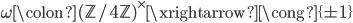 \omega\colon (\mathbb{Z}/4\mathbb{Z})^{\times}\xrightarrow{\cong} \{\pm 1\}