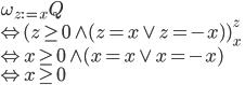 \omega_{z:=x}Q\\\Leftrightarrow(z\geq 0\wedge(z=x\vee z=-x))^z_x\\\Leftrightarrow x\geq 0\wedge(x=x\vee x=-x)\\\Leftrightarrow x\geq 0