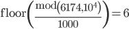 \operatorname{floor}\left(\frac{\operatorname{mod}\left(6174,10^4\right)}{1000}\right)=6