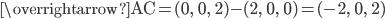 \overrightarrow{\mathrm{AC}}=(0,\; \; 0,\; \; 2)-(2,\; \; 0,\; \; 0)=(-2,\; \; 0,\; \; 2)