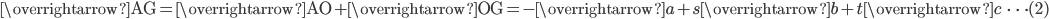 \overrightarrow{\mathrm{AG}}=\overrightarrow{\mathrm{AO}}+\overrightarrow{\mathrm{OG}}=-\overrightarrow{a}+s\overrightarrow{b}+t\overrightarrow{c}\; \; \cdots (2)