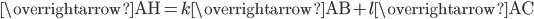 \overrightarrow{\mathrm{AH}}=k\overrightarrow{\mathrm{AB}}+l\overrightarrow{\mathrm{AC}}