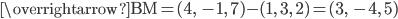\overrightarrow{\mathrm{BM}}=(4,\; -1,\; 7)-(1,\; 3,\; 2)=(3,\; -4,\; 5)