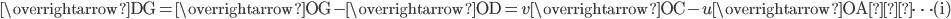 \overrightarrow{\mathrm{DG}} =\overrightarrow{\mathrm{OG}} -\overrightarrow{\mathrm{OD}} =v \overrightarrow{\mathrm{OC}} -u \overrightarrow{\mathrm{OA}}  \cdots(\mathrm{i})