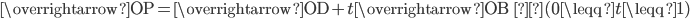 \overrightarrow{\mathrm{OP}}=\overrightarrow{\mathrm{OD}}+t\overrightarrow{\mathrm{OB}}\; \;(0\leqq t\leqq 1)
