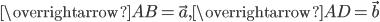 \overrightarrow{AB}=\vec{a}, \overrightarrow{AD}=\vec{b}