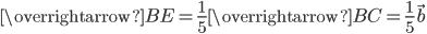 \overrightarrow{BE} = \frac{1}{5}\overrightarrow{BC}=\frac{1}{5}\vec{b}