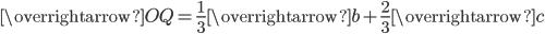 \overrightarrow{OQ}= \frac{1}{3} \overrightarrow{b}+\frac{2}{3}\overrightarrow{c}