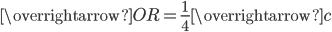 \overrightarrow{OR} = \frac{1}{4}\overrightarrow{c}