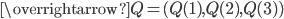 \overrightarrow{Q{ }}=(Q(1), Q(2), Q(3) )