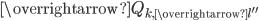 \overrightarrow{Q_{k, \overrightarrow{l''}}}