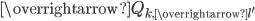 \overrightarrow{Q_{k, \overrightarrow{l'}}}