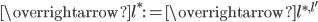 \overrightarrow{l^{\ast}}:=\overrightarrow{l^{\ast, l'}}