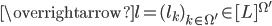\overrightarrow{l{ }}=(l_k)_{k \in \Omega'} \in [L]^{\Omega'}
