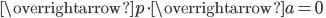 \overrightarrow{p}\cdot \overrightarrow{a}=0\;