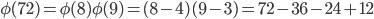\phi(72)=\phi(8)\phi(9)=(8-4)(9-3)=72-36-24+12