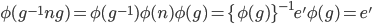 \phi(g^{-1}ng)=\phi(g^{-1})\phi(n)\phi(g)=\{\phi(g)\}^{-1}e'\phi(g)=e'