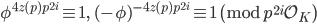 \phi^{4z(p)p^{2i}} \equiv 1, \quad (-\phi)^{-4z(p)p^{2i}} \equiv 1 \pmod{p^{2i}\mathcal{O}_{K}}