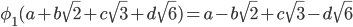 \phi_1(a+b\sqrt{2}+c\sqrt{3}+d\sqrt{6})=a-b\sqrt{2}+c\sqrt{3}-d\sqrt{6}
