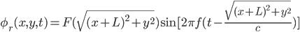 \phi_r(x,y,t)=F(\sqrt{(x+L)^2+y^2})\sin[2\pi f(t-\frac{\sqrt{(x+L)^2+y^2}}{c})]
