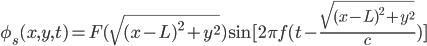 \phi_s(x,y,t)=F(\sqrt{(x-L)^2+y^2})\sin[2\pi f(t-\frac{\sqrt{(x-L)^2+y^2}}{c})]