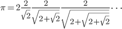 \pi=2\,\frac{2}{\sqrt{2}}\,\frac{2}{\sqrt{2+\sqrt{2}}}\,\frac{2}{\sqrt{2+\sqrt{2+\sqrt{2}}}}\,\dots