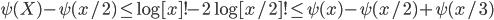 \psi (X) - \psi (x/2) \leq \log [x]!-2\log [x/2]! \leq \psi (x)-\psi (x/2)+\psi (x/3)