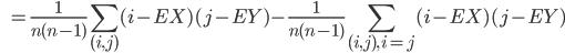\qquad \qquad=\displaystyle \frac{1}{n(n-1)}\sum_{(i, j)}(i-EX)(j-EY) - \frac{1}{n(n-1)}\sum_{(i, j), \, i = j}(i-EX)(j-EY)