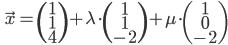 \quad \vec{x} = \begin{pmatrix} 1 \\ 1 \\ 4 \end{pmatrix} + \lambda \cdot \begin{pmatrix} 1 \\ 1 \\ -2 \end{pmatrix} + \mu \cdot \begin{pmatrix} 1 \\ 0\\ -2 \end{pmatrix}
