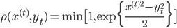 \rho(x^{(t)},y_t) = \min \big[1, \exp{\frac{x^{(t)2}-y_t^2}{2} } \big]